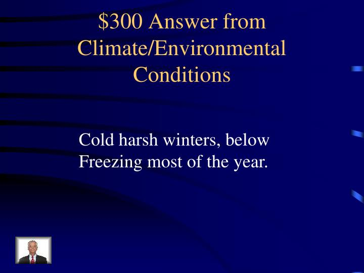 $300 Answer from Climate/Environmental Conditions