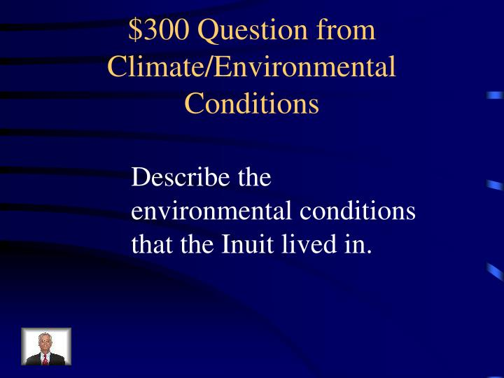 $300 Question from Climate/Environmental Conditions