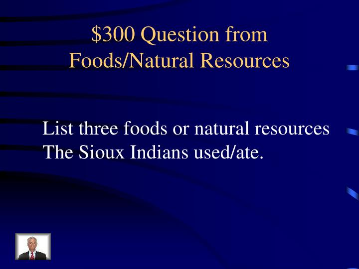 $300 Question from Foods/Natural Resources