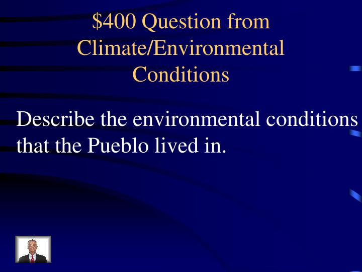 $400 Question from Climate/Environmental Conditions