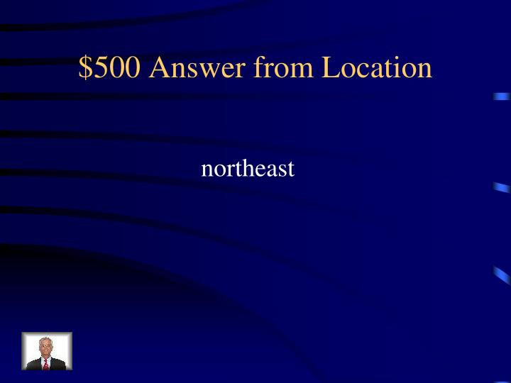 $500 Answer from Location