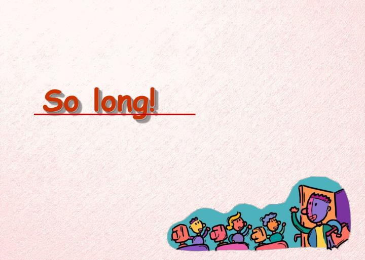 So long!