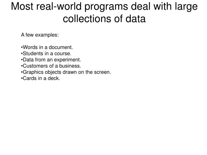 Most real-world programs deal with large collections of data