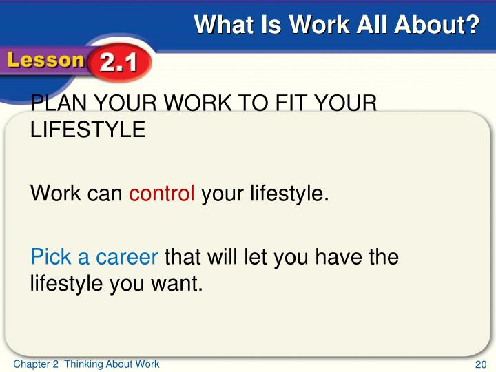 PLAN YOUR WORK TO FIT YOUR LIFESTYLE