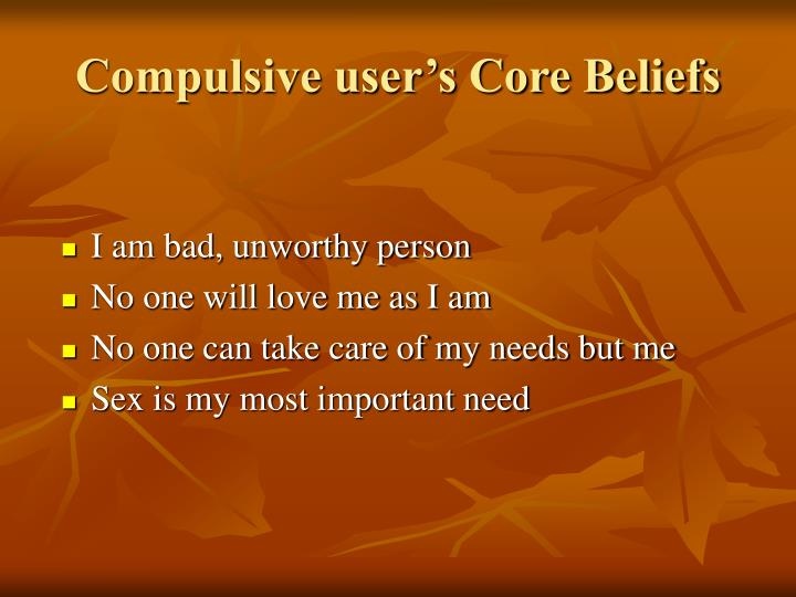 Compulsive user's Core Beliefs