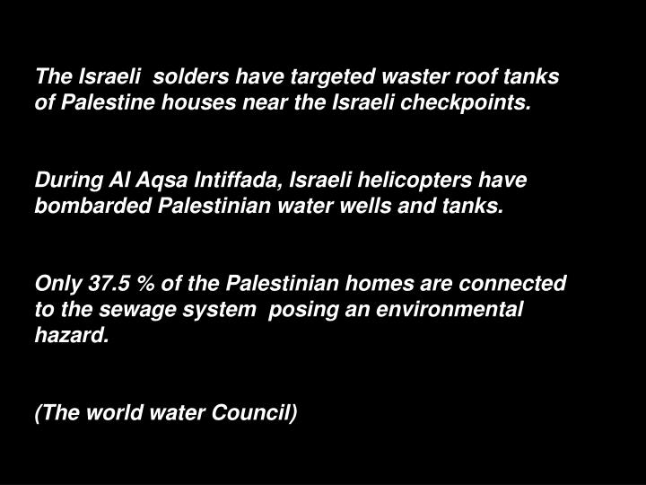The Israeli  solders have targeted waster roof tanks of Palestine houses near the Israeli checkpoints.