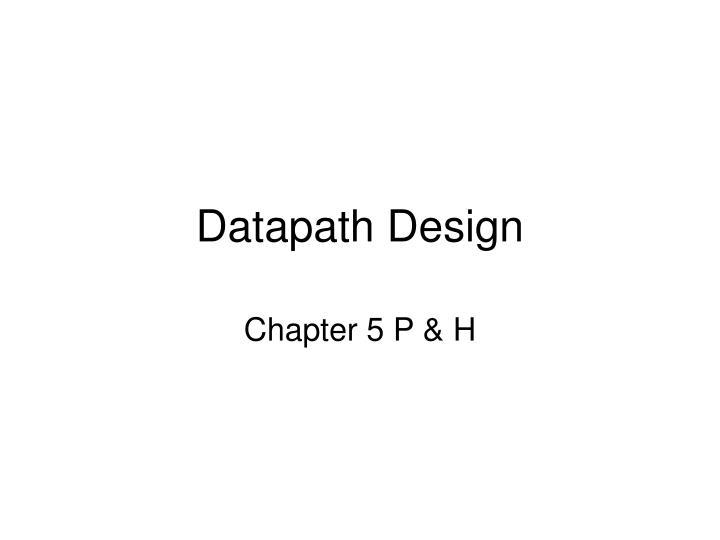 Datapath Design