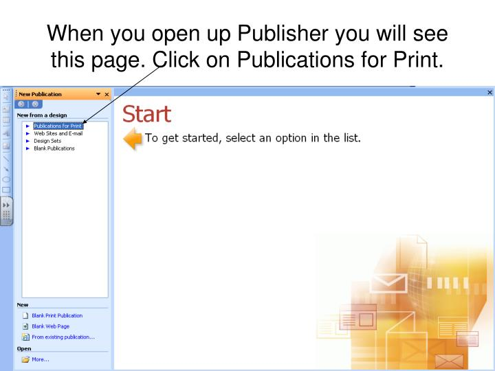 When you open up Publisher you will see this page. Click on Publications for Print.