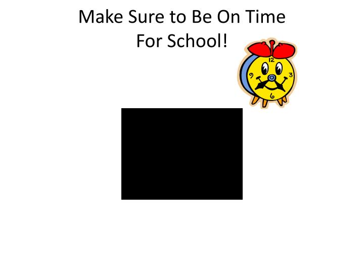 Make Sure to Be On Time