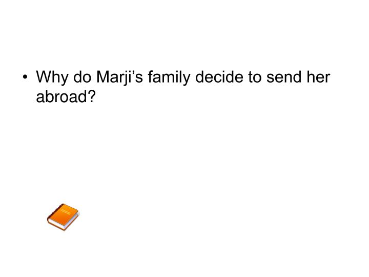 Why do Marji's family decide to send her abroad?
