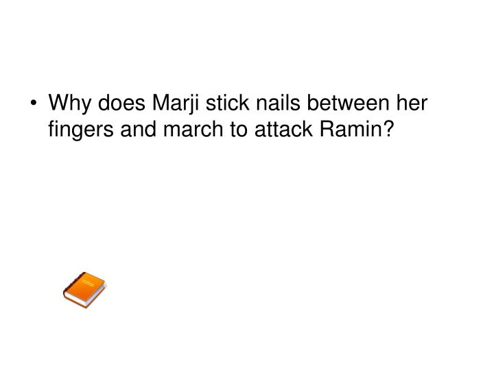 Why does Marji stick nails between her fingers and march to attack Ramin?
