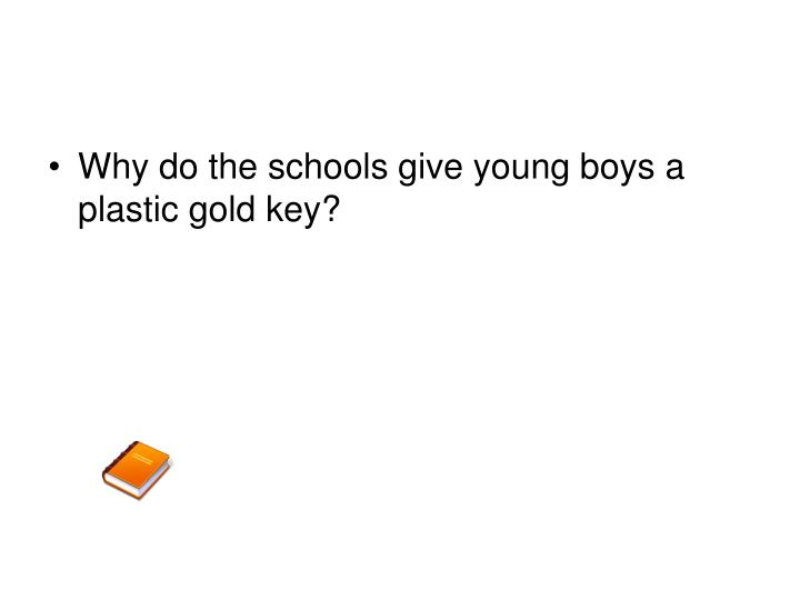 Why do the schools give young boys a plastic gold key?