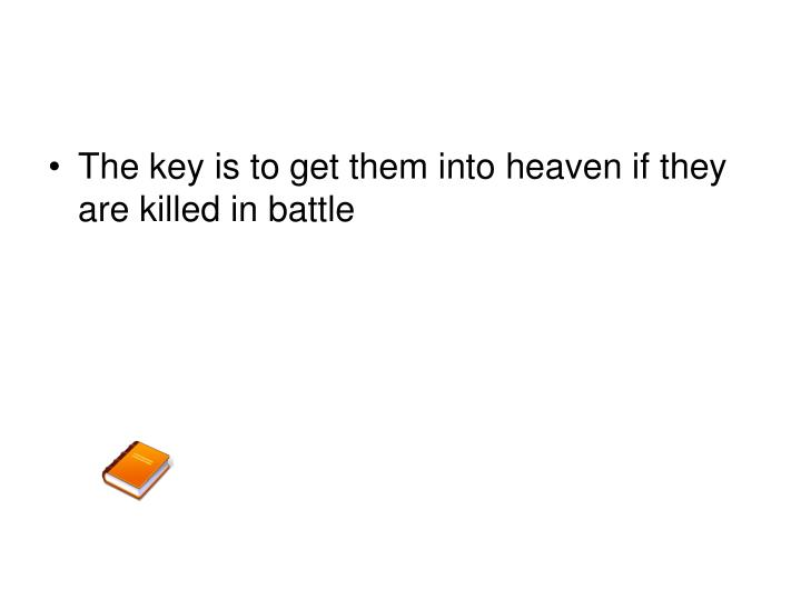 The key is to get them into heaven if they are killed in battle