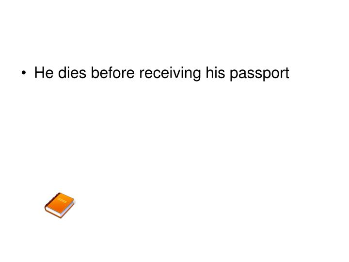 He dies before receiving his passport