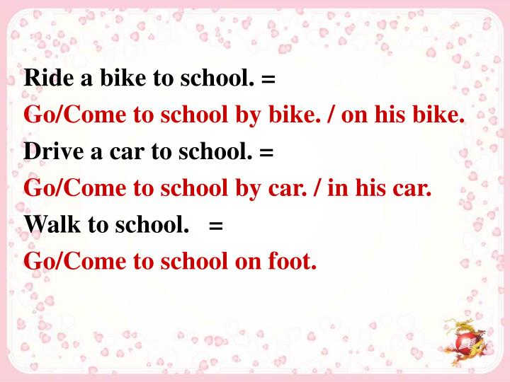 Ride a bike to school. =