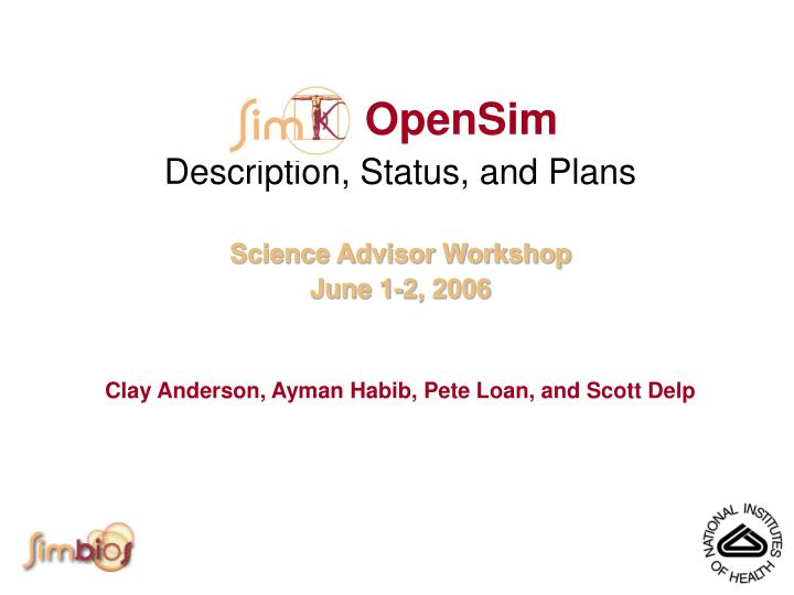 Opensim description status and plans science advisor workshop june 1 2 2006