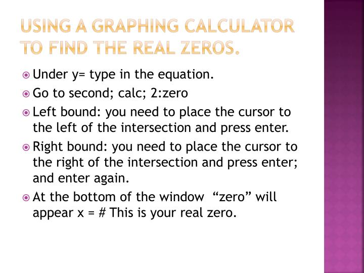 Using a graphing calculator to find the real zeros.