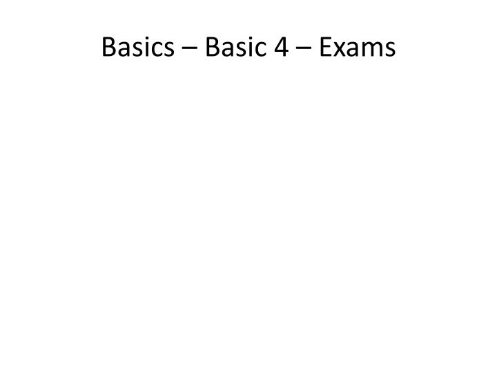Basics – Basic 4 – Exams
