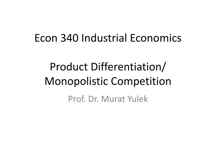 Econ 340 industrial economics product differentiation monopolistic competition