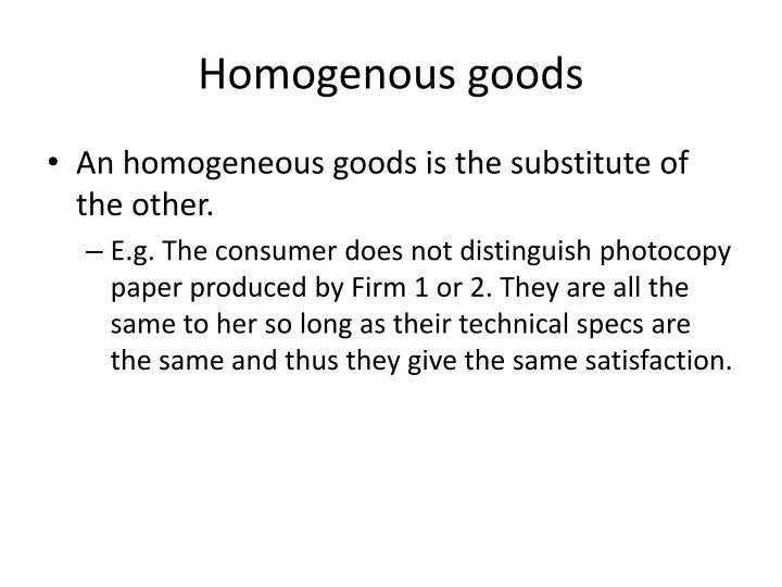 Homogenous goods