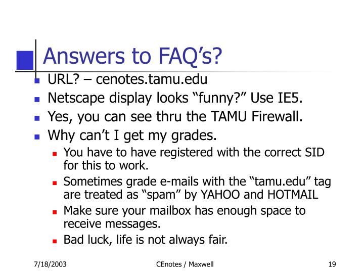 Answers to FAQ's?