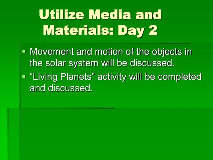 Utilize Media and     Materials: Day 2