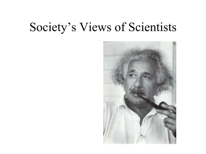 Society s views of scientists