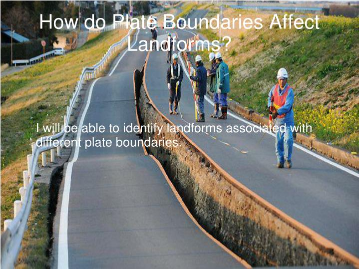 How do plate boundaries affect landforms