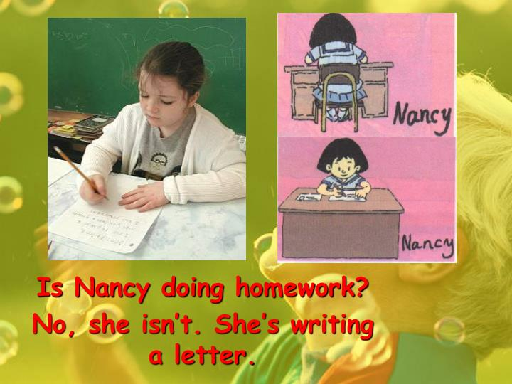 Is Nancy doing homework?
