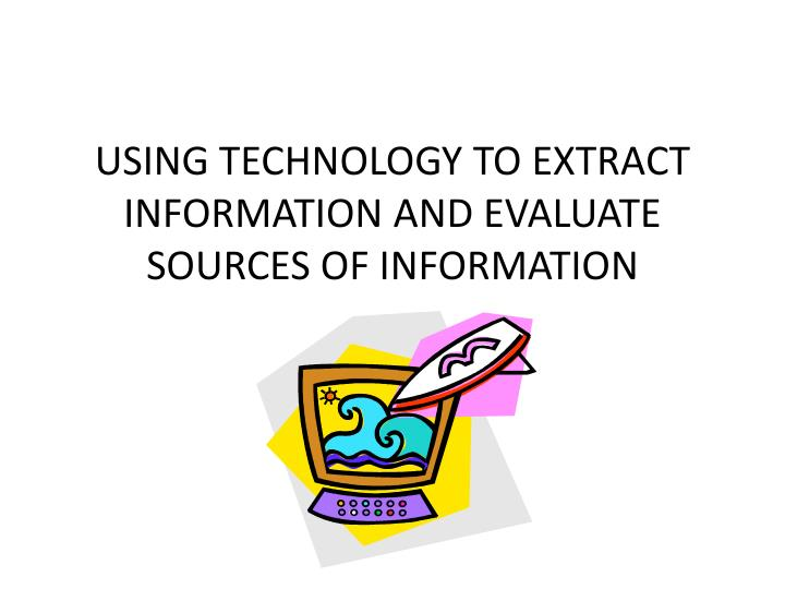 USING TECHNOLOGY TO EXTRACT INFORMATION AND EVALUATE SOURCES OF INFORMATION