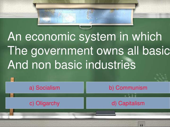 An economic system in which