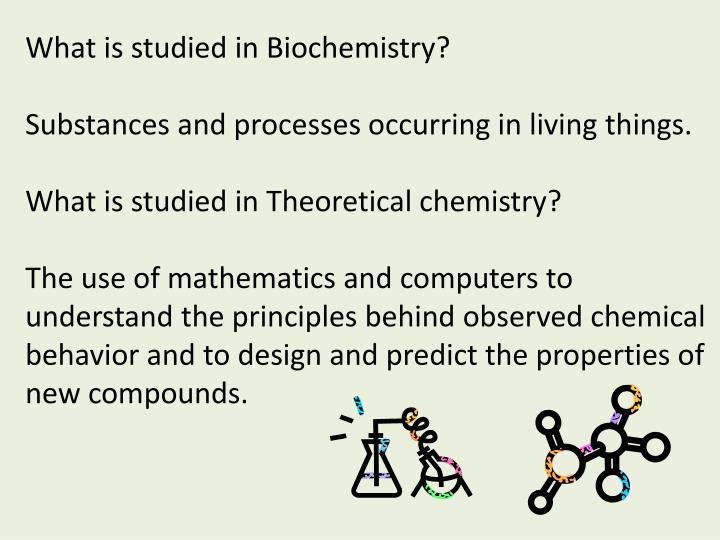 What is studied in Biochemistry?