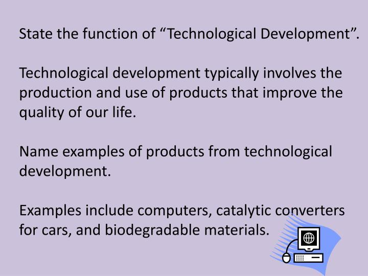 "State the function of ""Technological Development""."