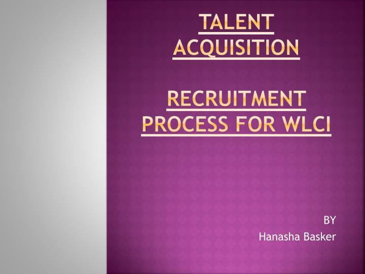 Talent acquisition recruitment process for wlci