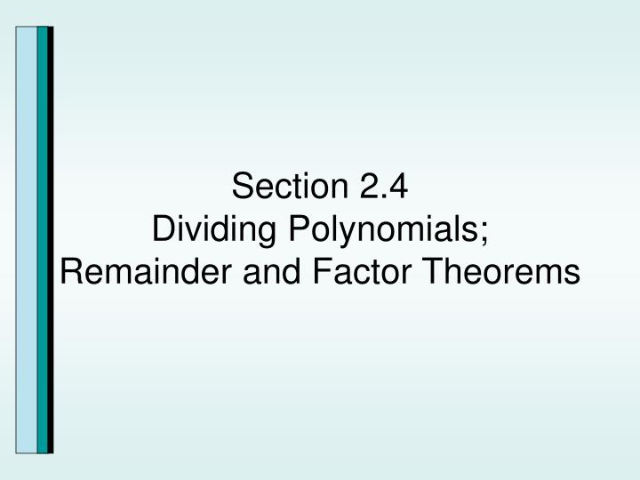 Section 2 4 dividing polynomials remainder and factor theorems