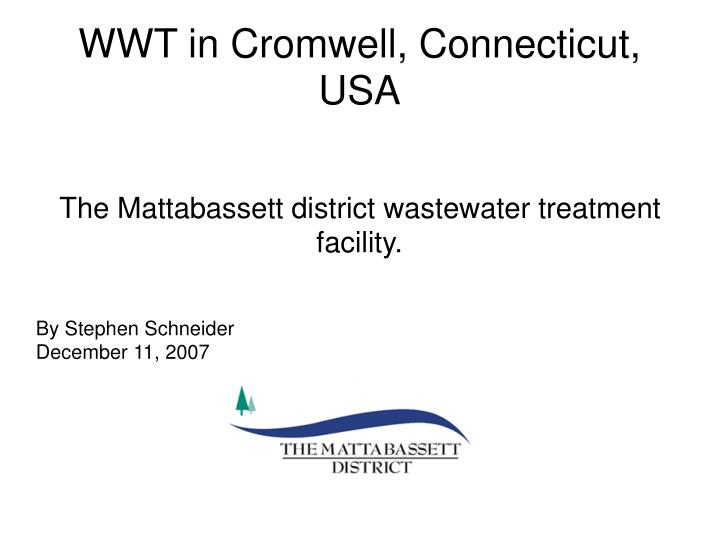 The mattabassett district wastewater treatment facility by stephen schneider december 11 2007