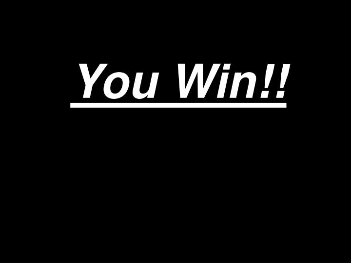 You Win!!