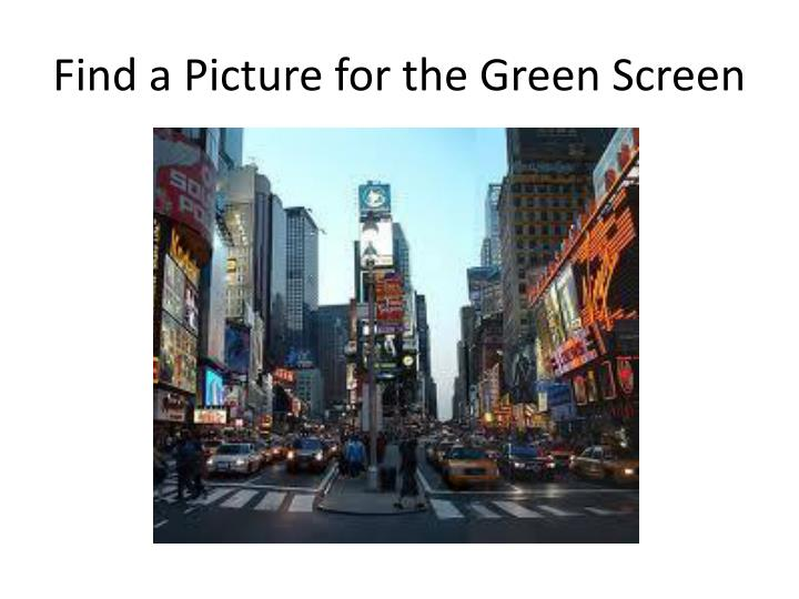Find a Picture for the Green Screen
