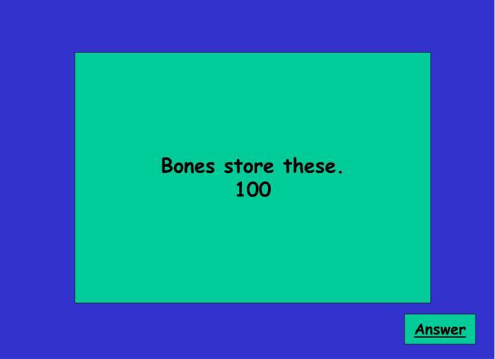 Bones store these.