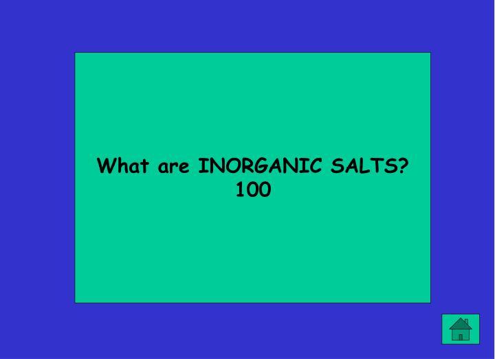 What are INORGANIC SALTS?