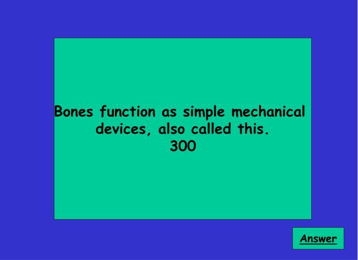 Bones function as simple mechanical