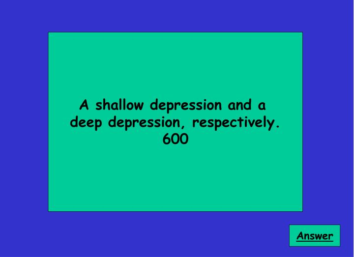 A shallow depression and a