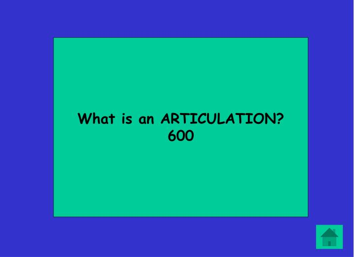 What is an ARTICULATION?
