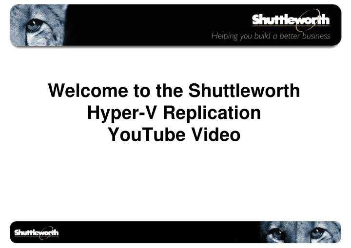 Welcome to the shuttleworth hyper v replication youtube video