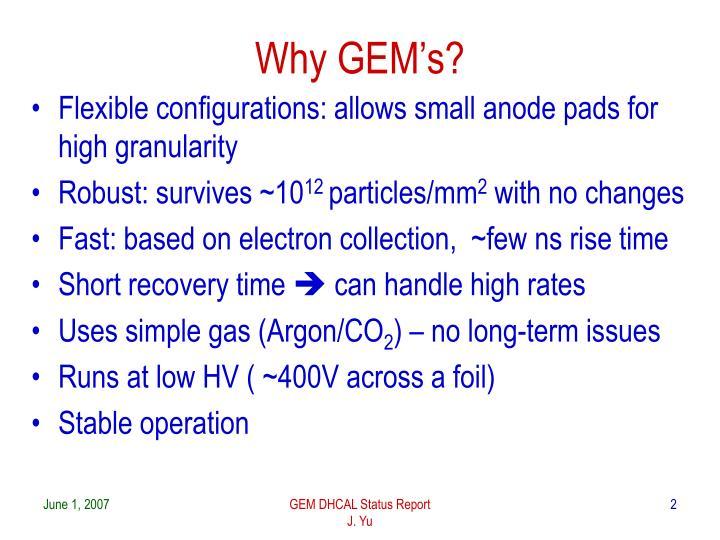 Why GEM's?