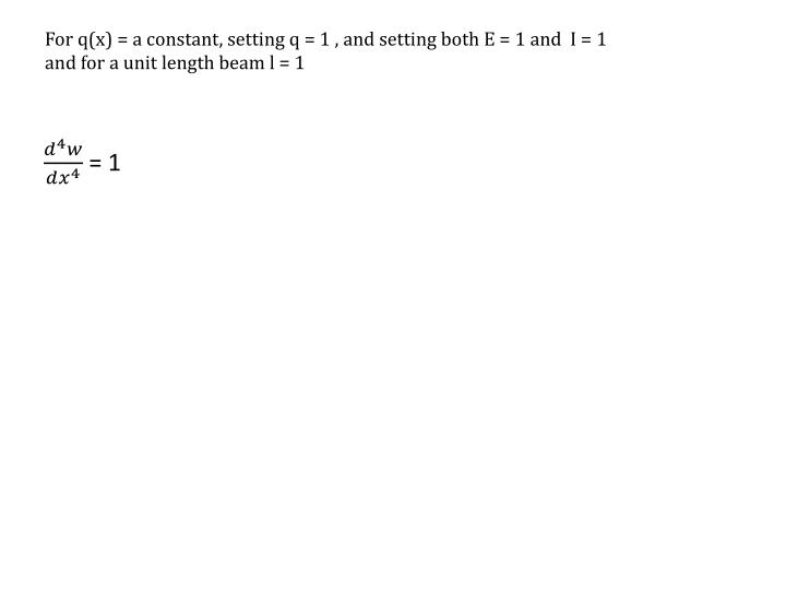 For q(x) = a constant, setting q = 1 , and setting both E = 1 and  I = 1