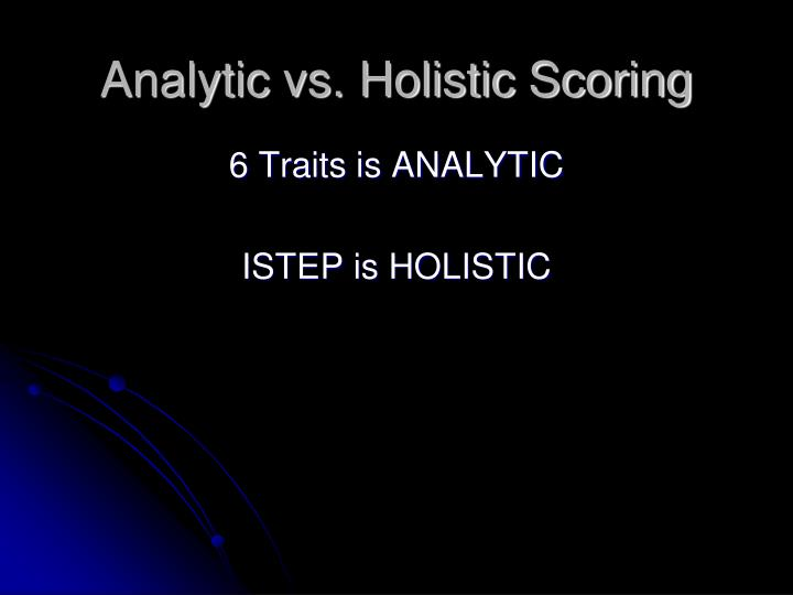 Analytic vs. Holistic Scoring