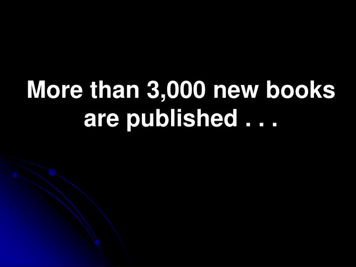 More than 3,000 new books are published . . .