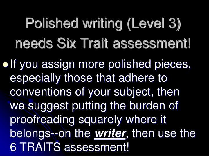 Polished writing (Level 3) needs Six Trait