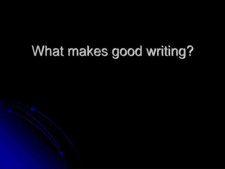What makes good writing?